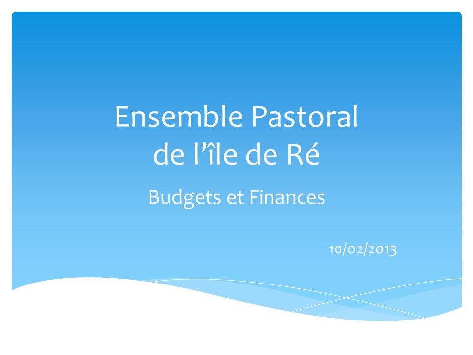 Ensemble Pastoral de lîle de Ré Budgets et Finances 10/02/2013