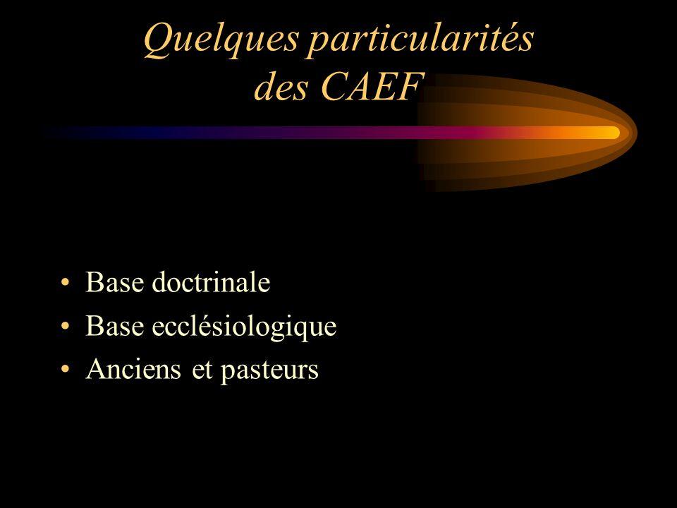 Quelques particularités des CAEF Base doctrinale Base ecclésiologique Anciens et pasteurs