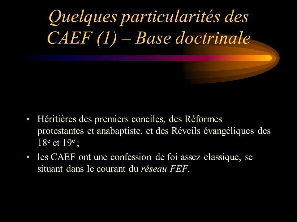 Quelques particularités des CAEF (2) – Base ecclésiologique Fonctionnement congrégationaliste : chaque congrégation na pas de structure au-dessus delle qui lui dicte sa conduite...