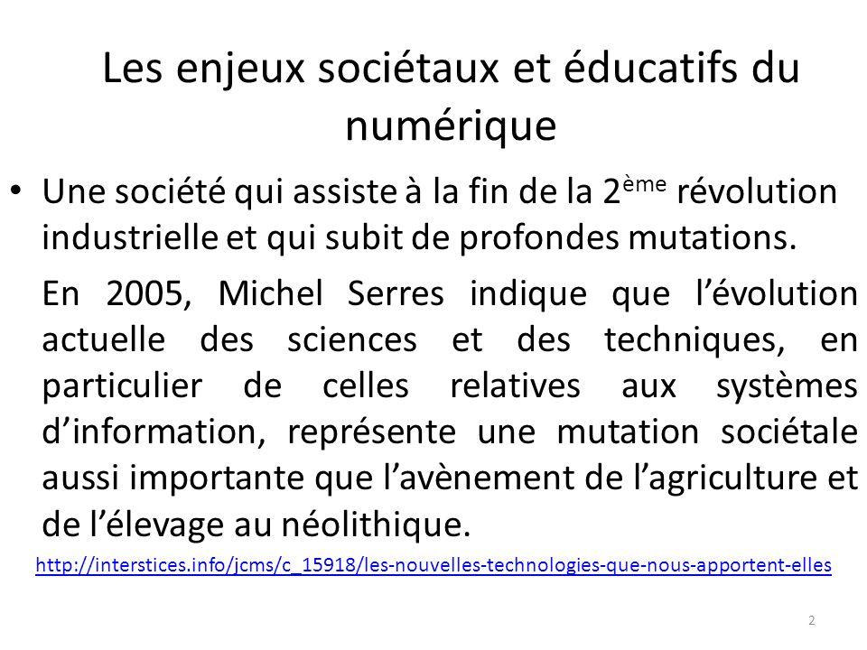 Les enjeux sociétaux et éducatifs du numérique 2 Une société qui assiste à la fin de la 2 ème révolution industrielle et qui subit de profondes mutations.