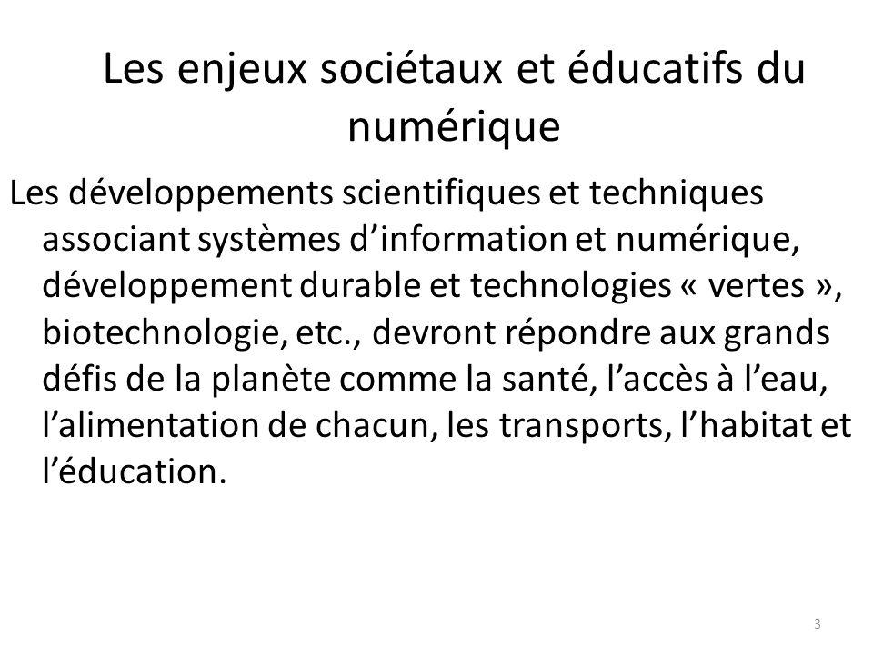 Les enjeux sociétaux et éducatifs du numérique 4 Le numérique prend actuellement une place fondamentale dans une société post-industrielle qui devra être capable de promouvoir une technologie maîtrisée et non subie.