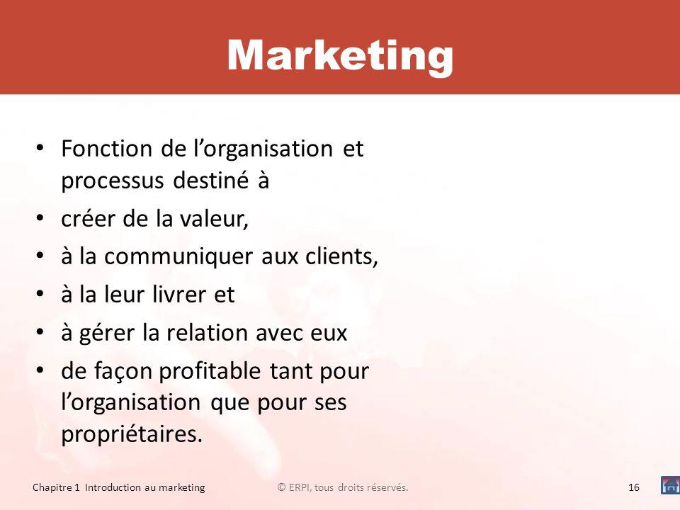 Marketing Fonction de lorganisation et processus destiné à créer de la valeur, à la communiquer aux clients, à la leur livrer et à gérer la relation a