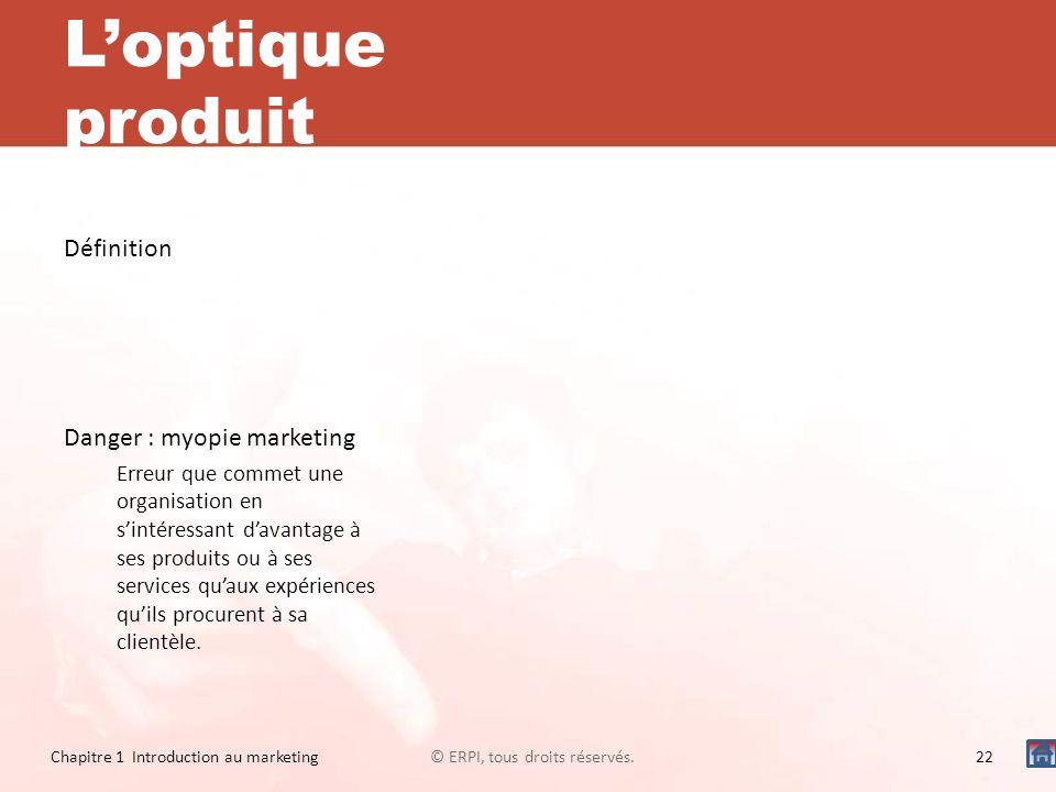Loptique produit Définition Danger : myopie marketing Erreur que commet une organisation en sintéressant davantage à ses produits ou à ses services qu