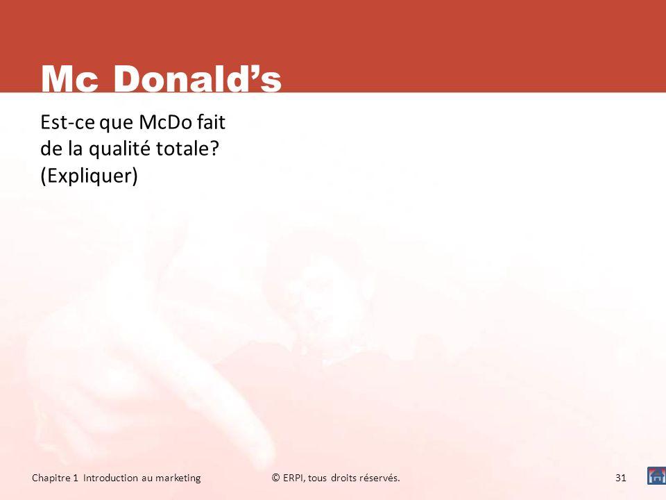 Mc Donalds Est-ce que McDo fait de la qualité totale? (Expliquer) Chapitre 1 Introduction au marketing© ERPI, tous droits réservés.31