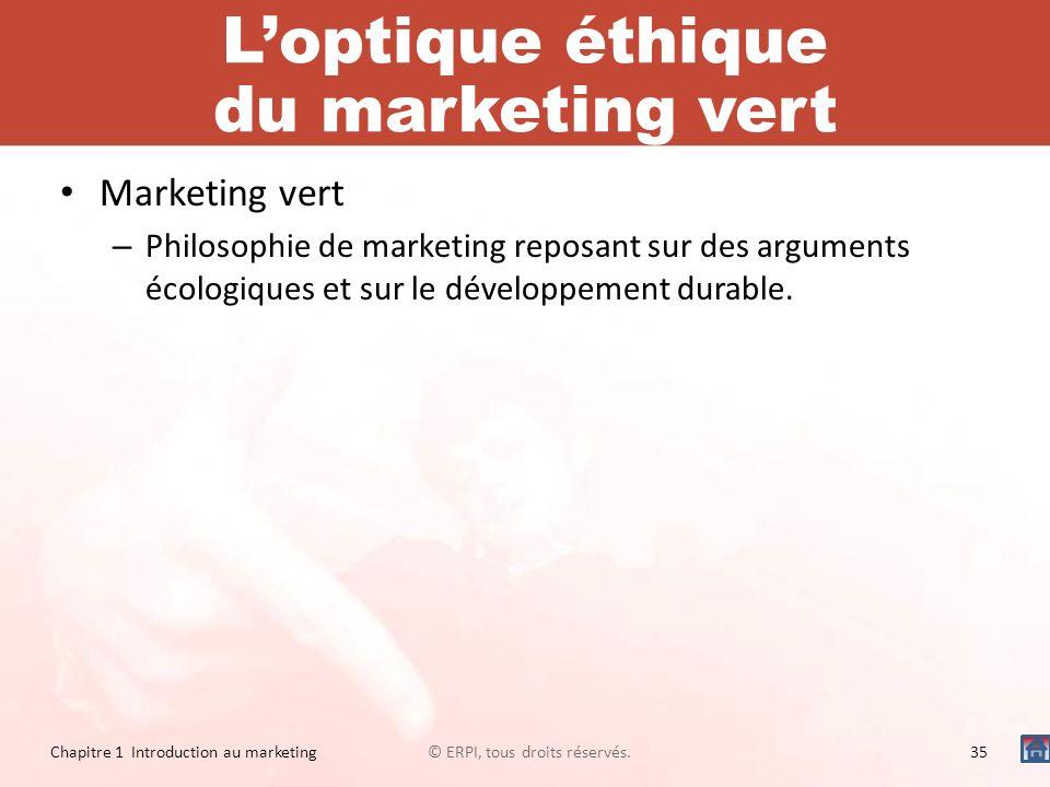 Loptique éthique du marketing vert Marketing vert – Philosophie de marketing reposant sur des arguments écologiques et sur le développement durable. ©