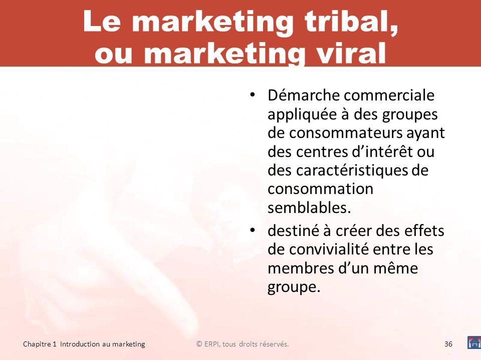 Le marketing tribal, ou marketing viral Démarche commerciale appliquée à des groupes de consommateurs ayant des centres dintérêt ou des caractéristiqu