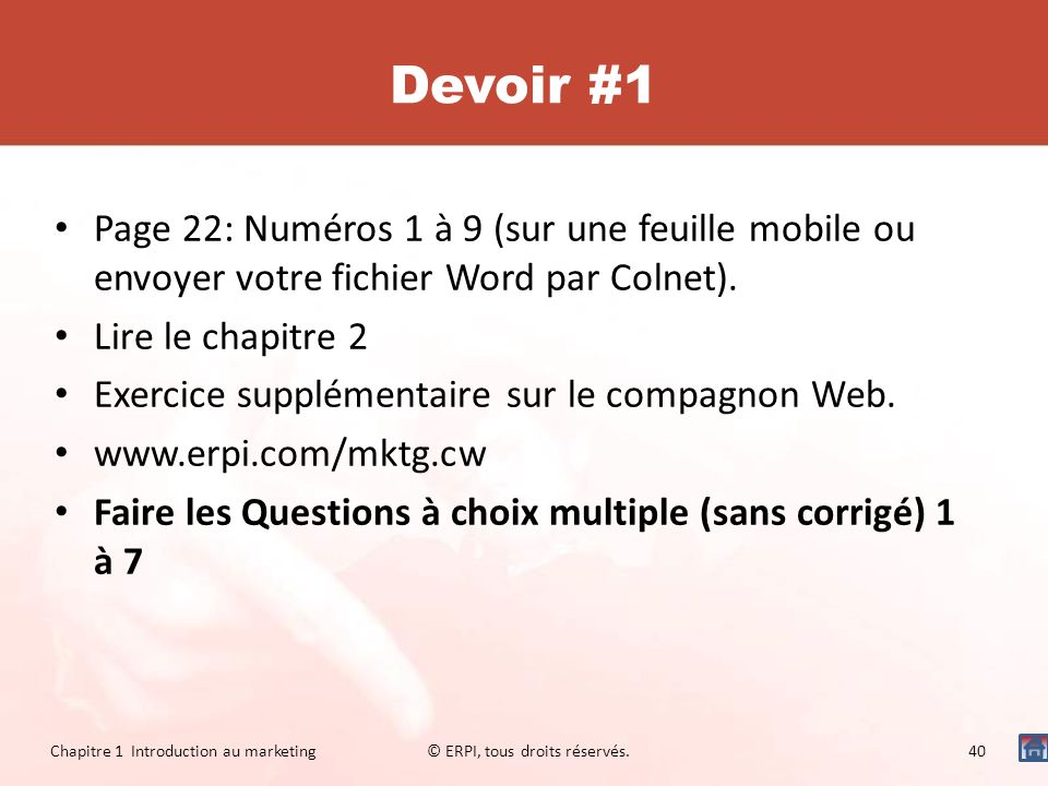 Devoir #1 Page 22: Numéros 1 à 9 (sur une feuille mobile ou envoyer votre fichier Word par Colnet). Lire le chapitre 2 Exercice supplémentaire sur le