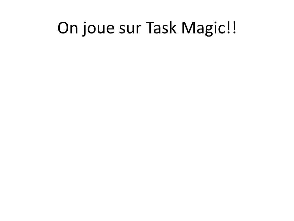 On joue sur Task Magic!!