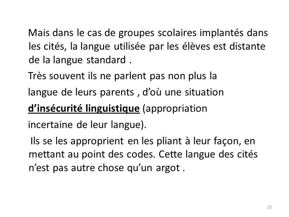 Mais dans le cas de groupes scolaires implantés dans les cités, la langue utilisée par les élèves est distante de la langue standard.