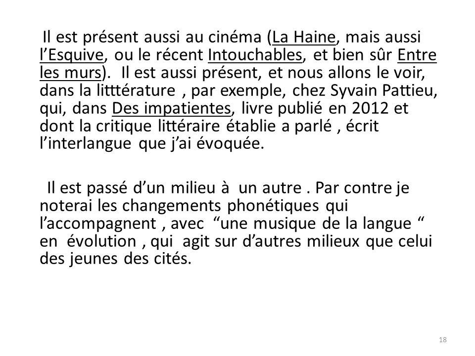 Il est présent aussi au cinéma (La Haine, mais aussi lEsquive, ou le récent Intouchables, et bien sûr Entre les murs).