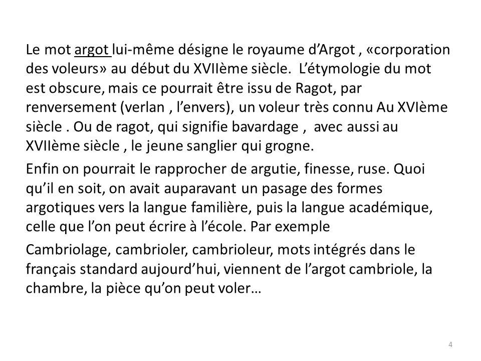 Le mot argot lui-même désigne le royaume dArgot, «corporation des voleurs» au début du XVIIème siècle.