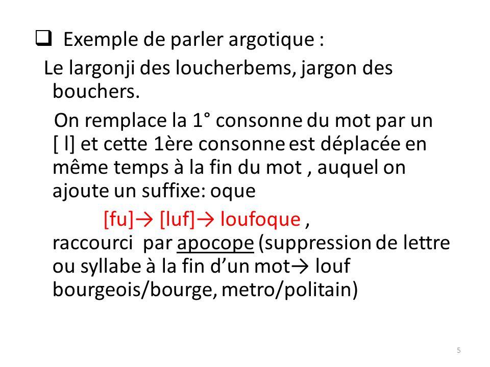 Exemple de parler argotique : Le largonji des loucherbems, jargon des bouchers.
