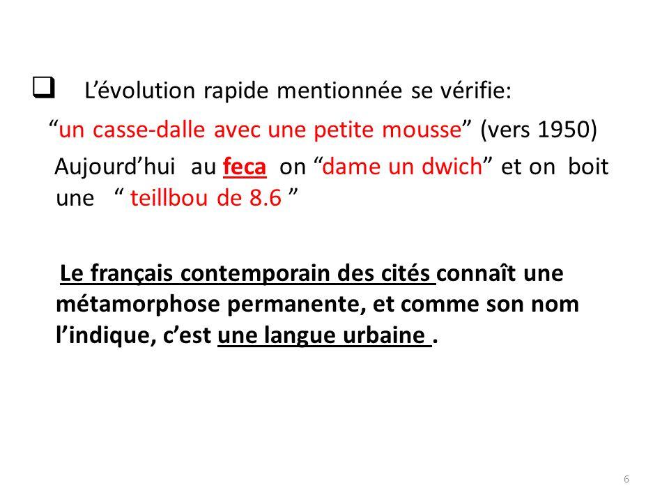 Le vieil argot français est aussi utilisé: daron, père,fafiot, billet, flag, flagrant délit.