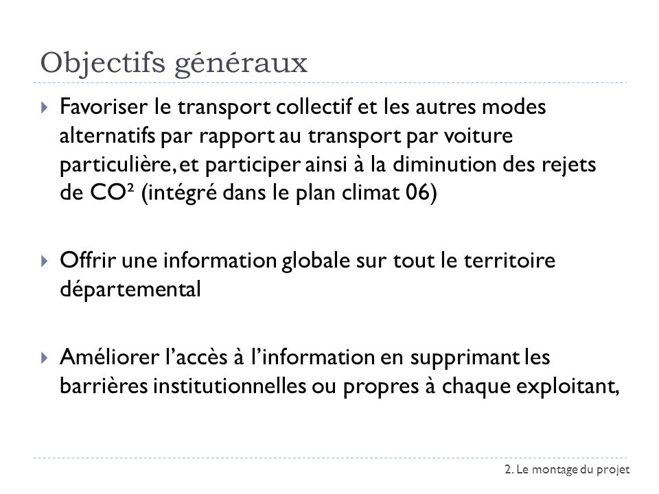 Objectifs généraux Favoriser le transport collectif et les autres modes alternatifs par rapport au transport par voiture particulière, et participer a