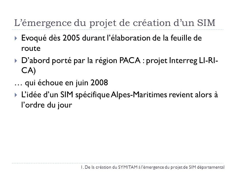 Lémergence du projet de création dun SIM Evoqué dès 2005 durant lélaboration de la feuille de route Dabord porté par la région PACA : projet Interreg