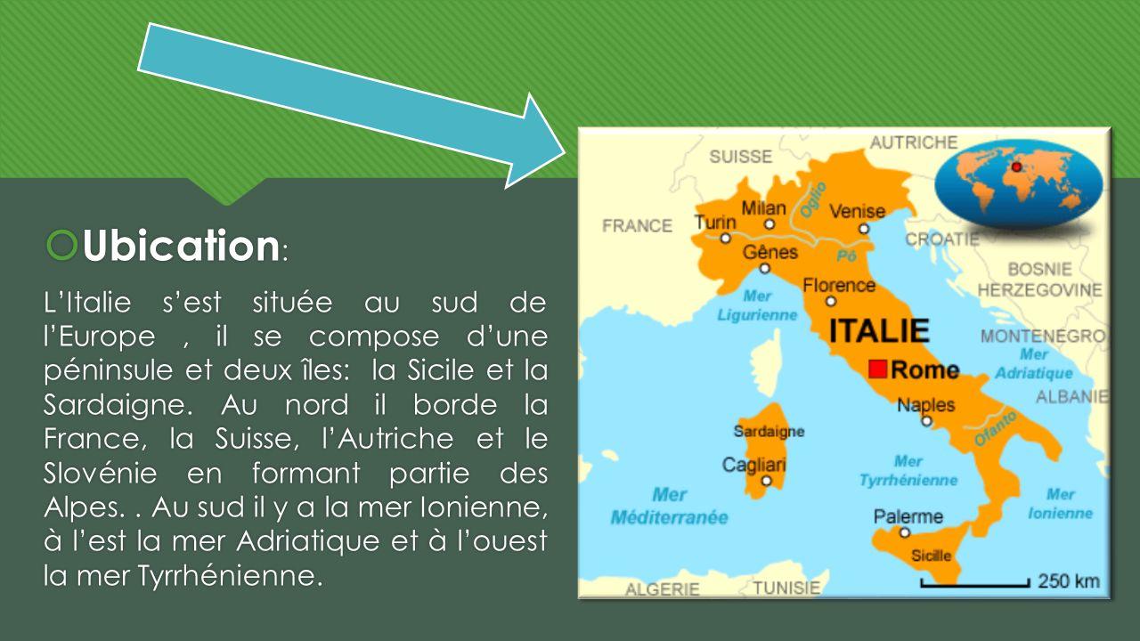 Ubication : LItalie sest située au sud de lEurope, il se compose dune péninsule et deux îles: la Sicile et la Sardaigne. Au nord il borde la France, l