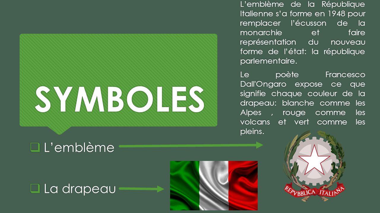 SYMBOLES Lemblème La drapeau Lemblème La drapeau Lemblème de la République Italienne sa forme en 1948 pour remplacer lécusson de la monarchie et faire représentation du nouveau forme de létat: la république parlementaire.