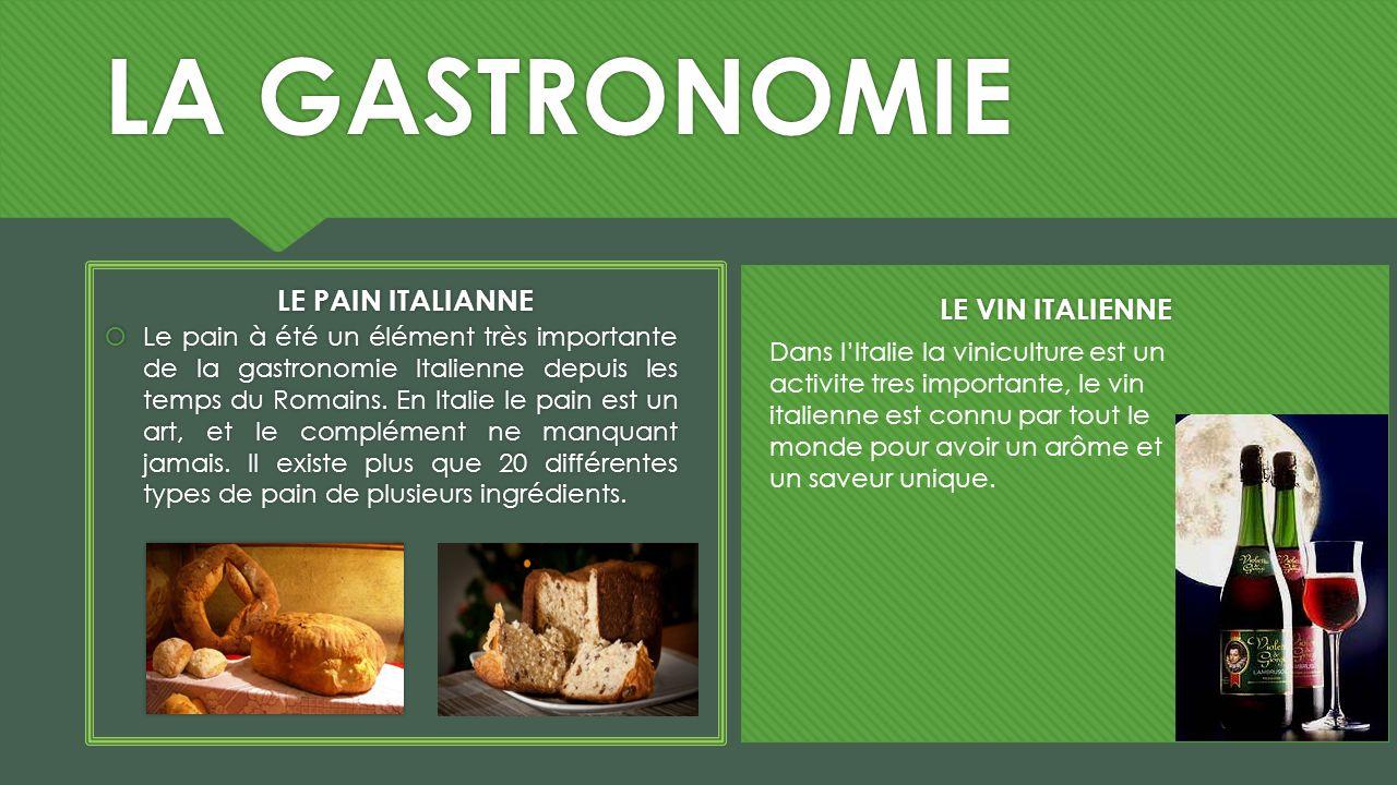 LA GASTRONOMIE LE PAIN ITALIANNE Le pain à été un élément très importante de la gastronomie Italienne depuis les temps du Romains. En Italie le pain e