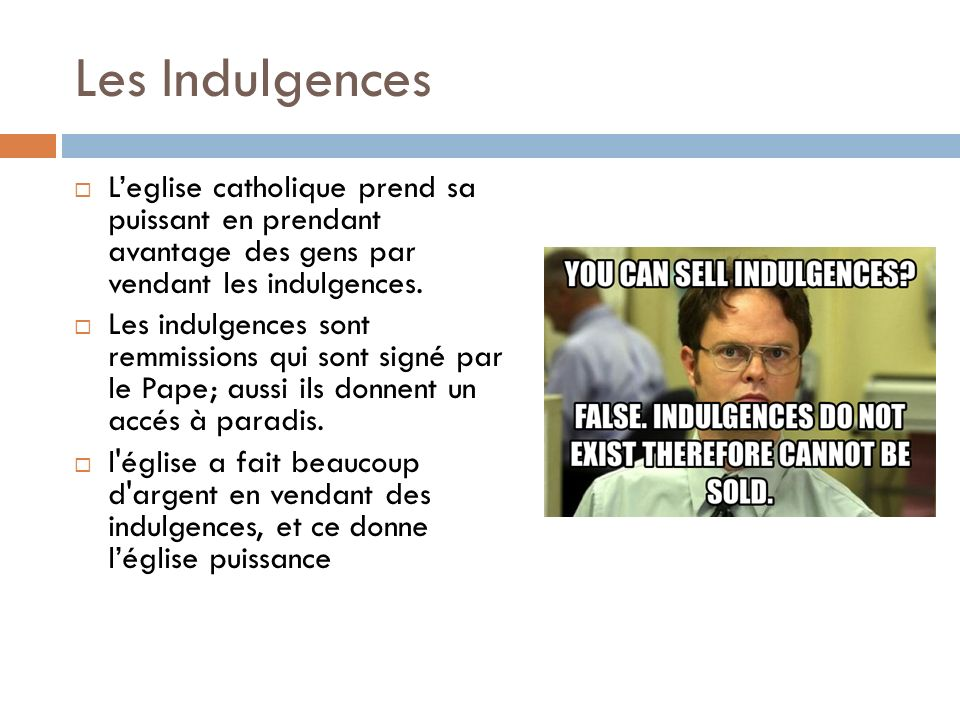 Les Indulgences Leglise catholique prend sa puissant en prendant avantage des gens par vendant les indulgences. Les indulgences sont remmissions qui s