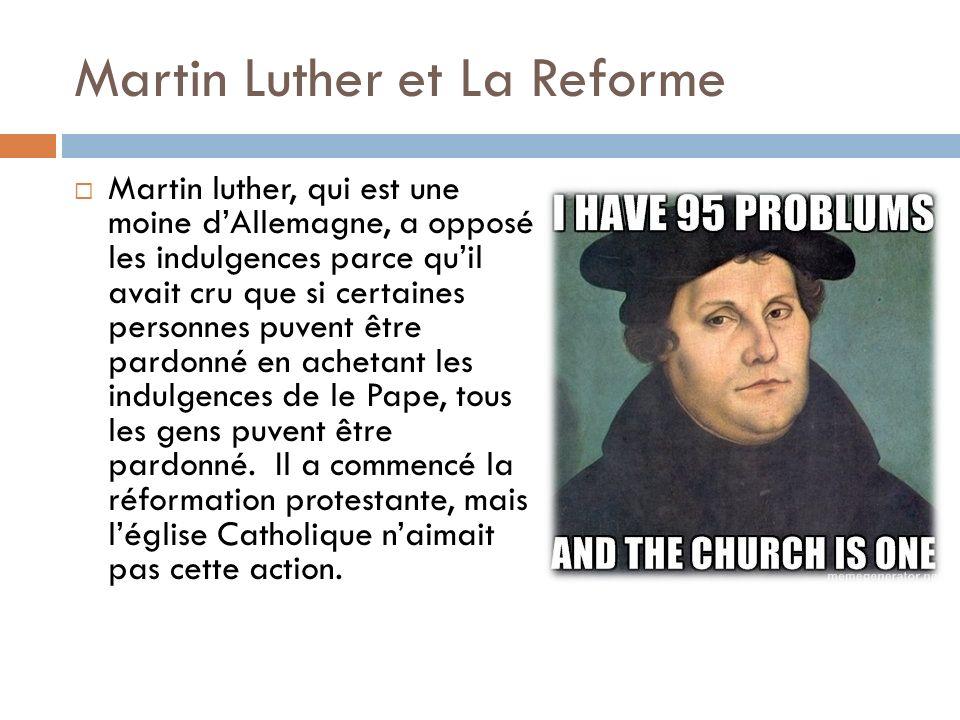 Martin Luther et La Reforme Martin luther, qui est une moine dAllemagne, a opposé les indulgences parce quil avait cru que si certaines personnes puve