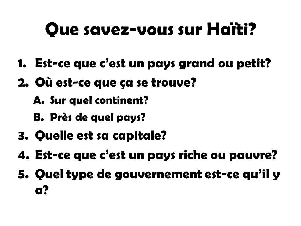 Que savez-vous sur Haïti? 1.Est-ce que cest un pays grand ou petit? 2.Où est-ce que ça se trouve? A.Sur quel continent? B.Près de quel pays? 3.Quelle