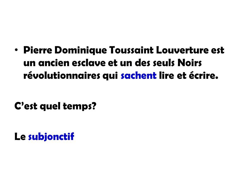 Pierre Dominique Toussaint Louverture est un ancien esclave et un des seuls Noirs révolutionnaires qui sachent lire et écrire. Cest quel temps? Le sub