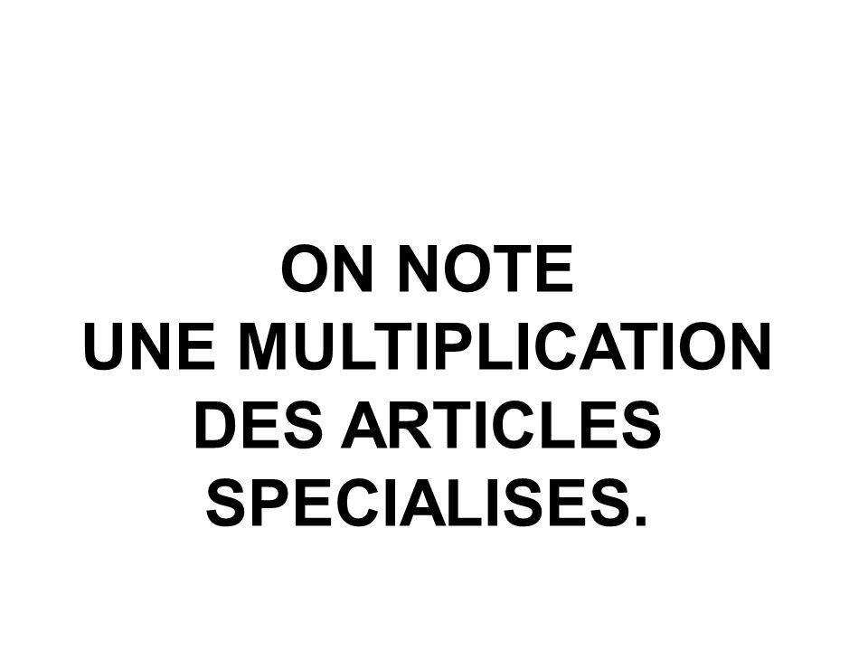 ON NOTE UNE MULTIPLICATION DES ARTICLES SPECIALISES.