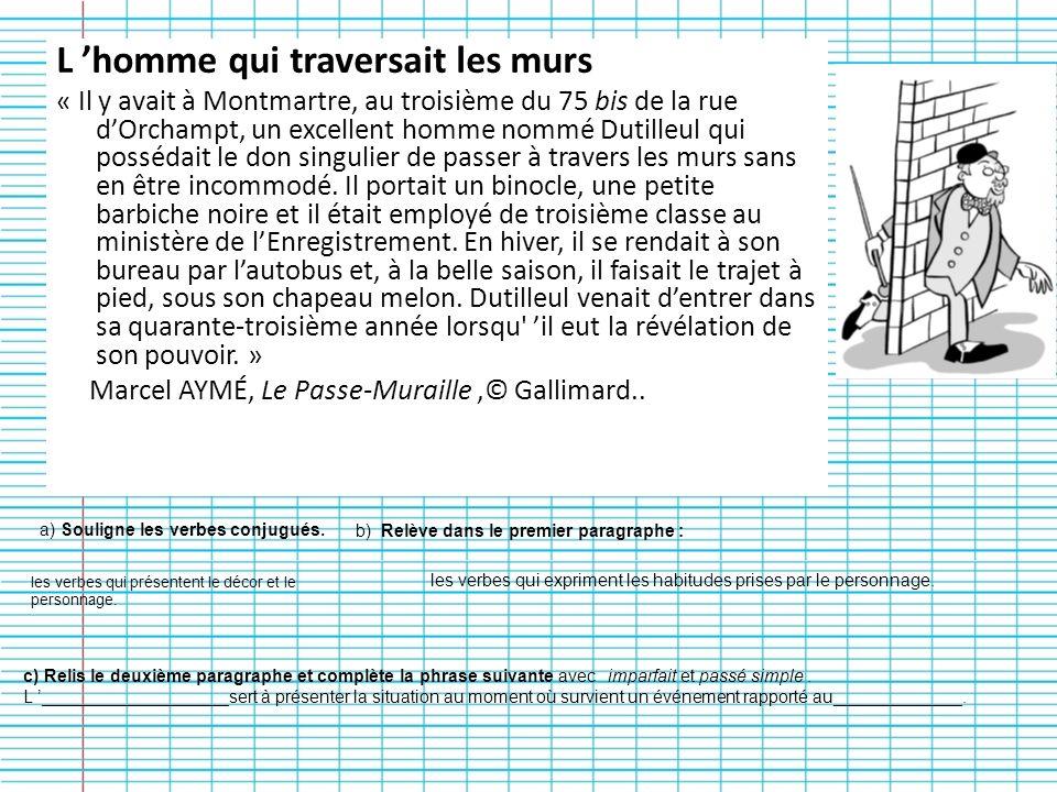 L homme qui traversait les murs « Il y avait à Montmartre, au troisième du 75 bis de la rue dOrchampt, un excellent homme nommé Dutilleul qui possédai