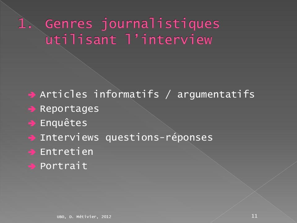 Articles informatifs / argumentatifs Reportages Enquêtes Interviews questions-réponses Entretien Portrait UBO, D. Métivier, 2012 11