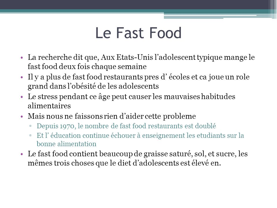 Le Fast Food La recherche dit que, Aux Etats-Unis ladolescent typique mange le fast food deux fois chaque semaine Il y a plus de fast food restaurants