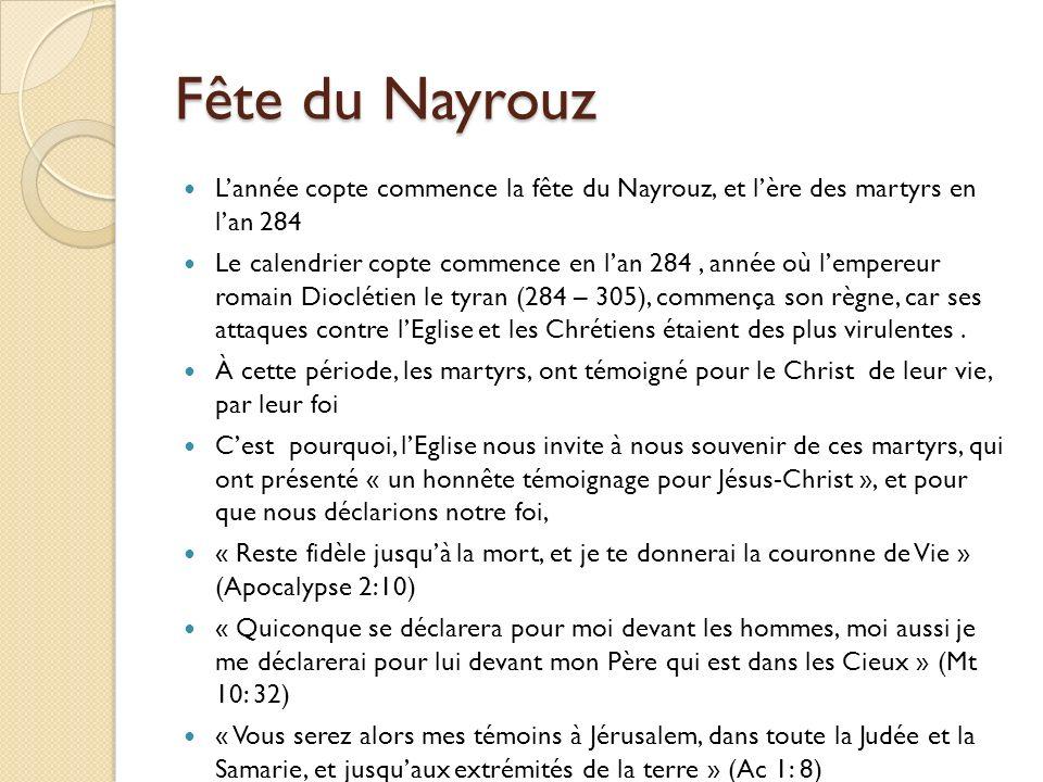 Fête du Nayrouz Lannée copte commence la fête du Nayrouz, et lère des martyrs en lan 284 Le calendrier copte commence en lan 284, année où lempereur r