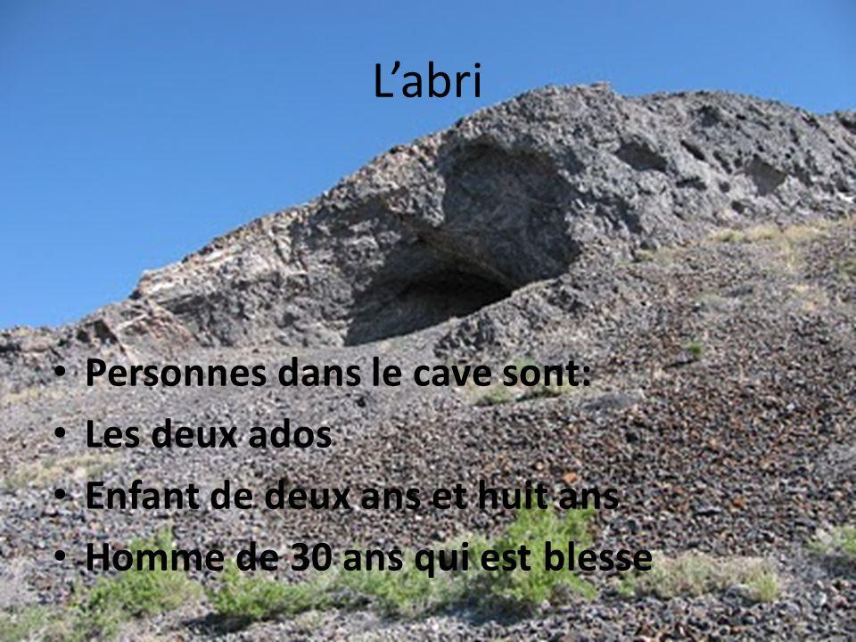 Labri Personnes dans le cave sont: Les deux ados Enfant de deux ans et huit ans Homme de 30 ans qui est blesse
