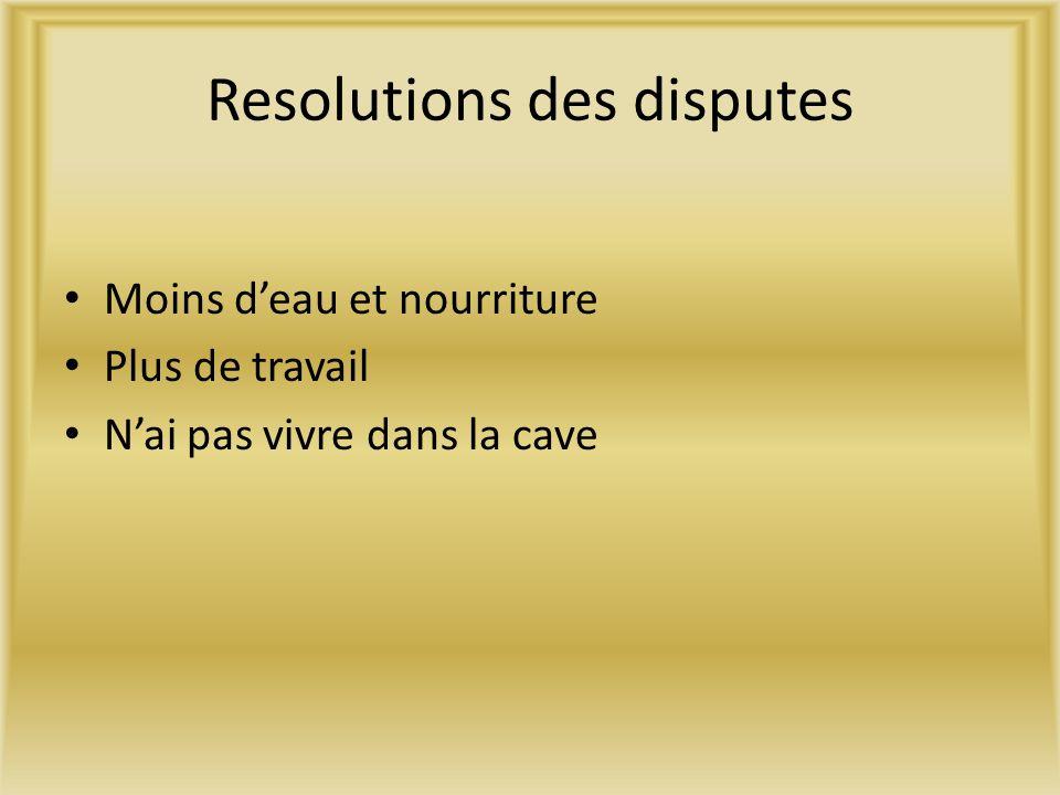 Resolutions des disputes Moins deau et nourriture Plus de travail Nai pas vivre dans la cave