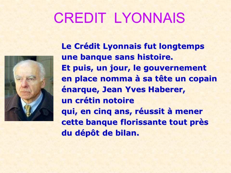 CREDIT LYONNAIS Le Crédit Lyonnais fut longtemps une banque sans histoire.