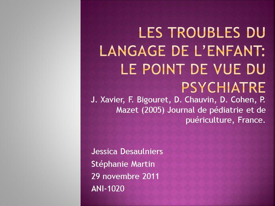 Jessica Desaulniers Stéphanie Martin 29 novembre 2011 ANI-1020 J. Xavier, F. Bigouret, D. Chauvin, D. Cohen, P. Mazet (2005) Journal de pédiatrie et d