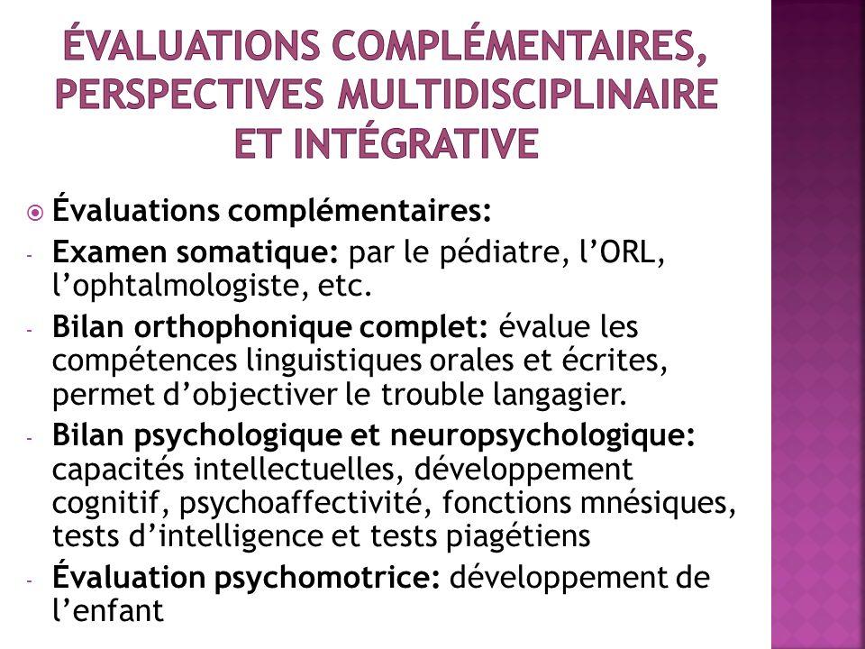 Évaluations complémentaires: - Examen somatique: par le pédiatre, lORL, lophtalmologiste, etc. - Bilan orthophonique complet: évalue les compétences l