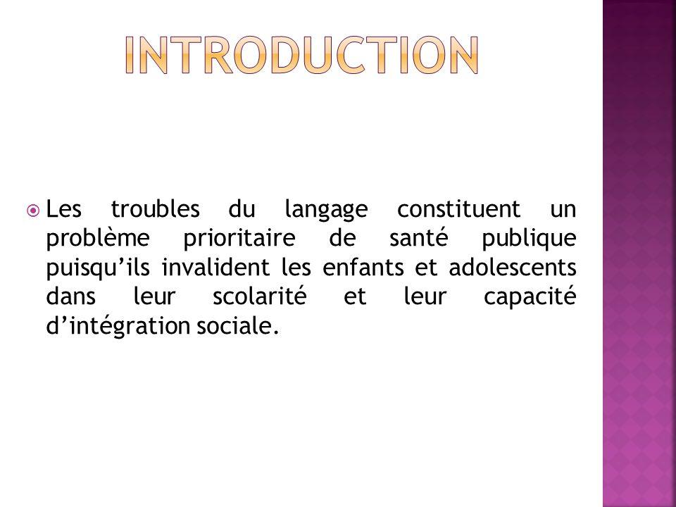 Les troubles du langage constituent un problème prioritaire de santé publique puisquils invalident les enfants et adolescents dans leur scolarité et l