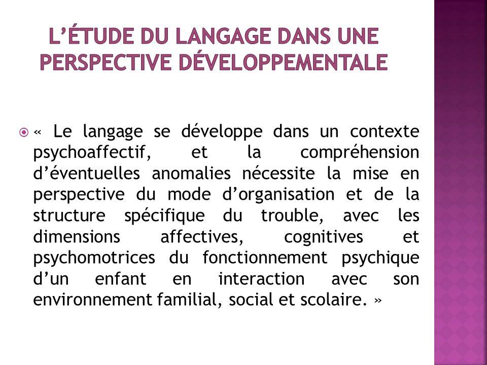 « Le langage se développe dans un contexte psychoaffectif, et la compréhension déventuelles anomalies nécessite la mise en perspective du mode dorgani