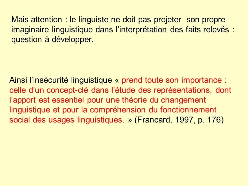 Mais attention : le linguiste ne doit pas projeter son propre imaginaire linguistique dans linterprétation des faits relevés : question à développer.