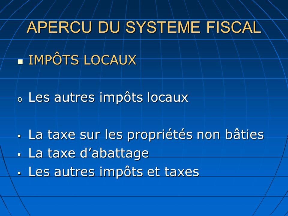 APERCU DU SYSTEME FISCAL IMPÔTS LOCAUX IMPÔTS LOCAUX o Les autres impôts locaux La taxe sur les propriétés non bâties La taxe sur les propriétés non b