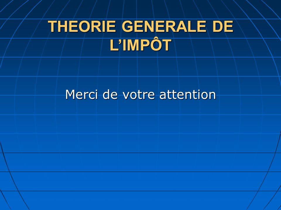 THEORIE GENERALE DE LIMPÔT Merci de votre attention