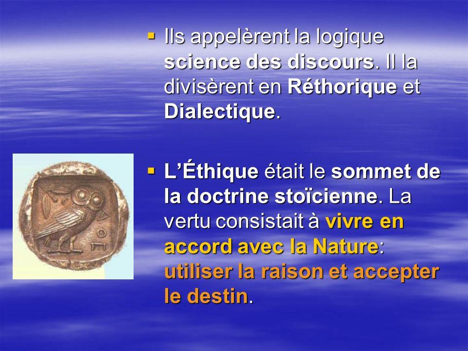 Ils appelèrent la logique science des discours.Il la divisèrent en Réthorique et Dialectique.