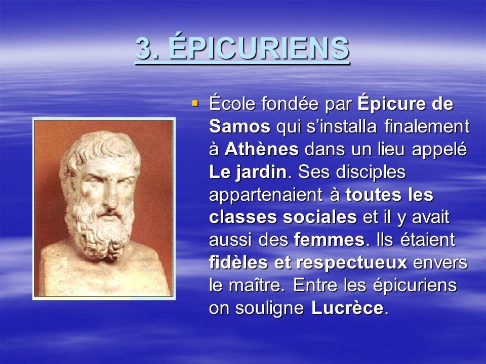 3. ÉPICURIENS École fondée par Épicure de Samos qui sinstalla finalement à Athènes dans un lieu appelé Le jardin. Ses disciples appartenaient à toutes