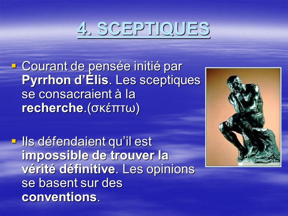 4.SCEPTIQUES Courant de pensée initié par Pyrrhon dÉlis.