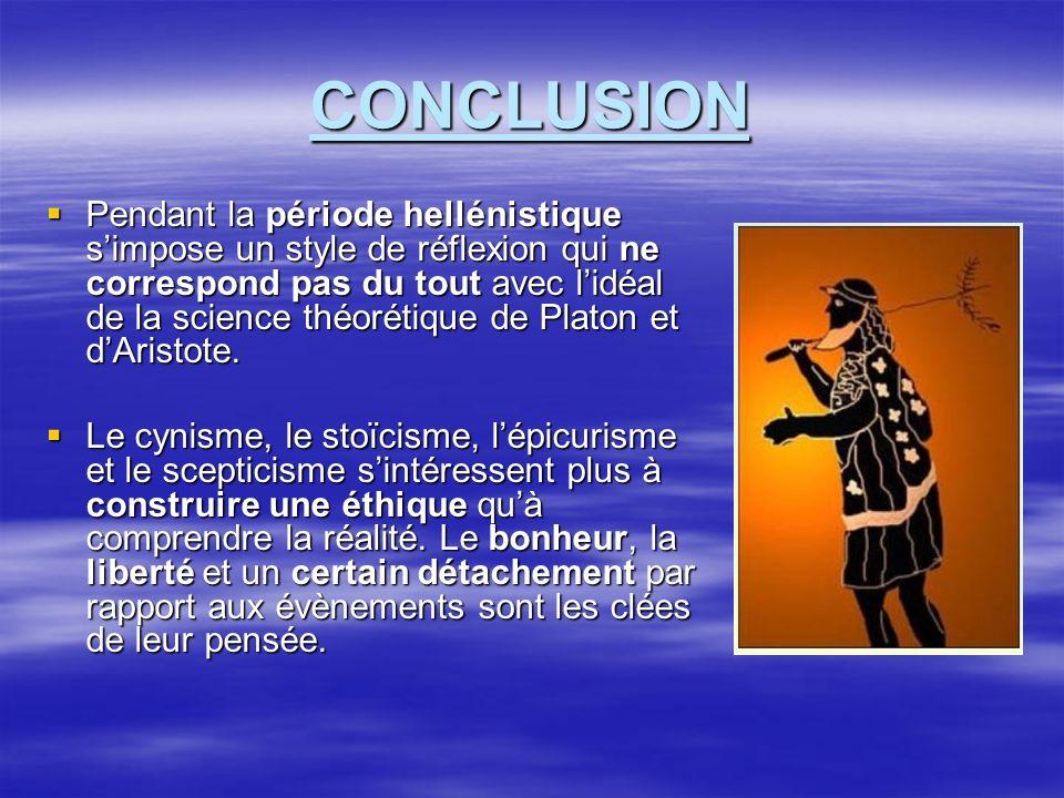 CONCLUSION Pendant la période hellénistique simpose un style de réflexion qui ne correspond pas du tout avec lidéal de la science théorétique de Platon et dAristote.