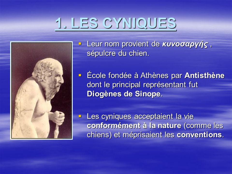 1.LES CYNIQUES Leur nom provient de κυνοσαρүής, sépulcre du chien.