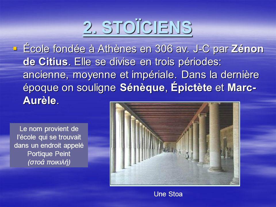 2.STOÏCIENS École fondée à Athènes en 306 av. J-C par Zénon de Citius.