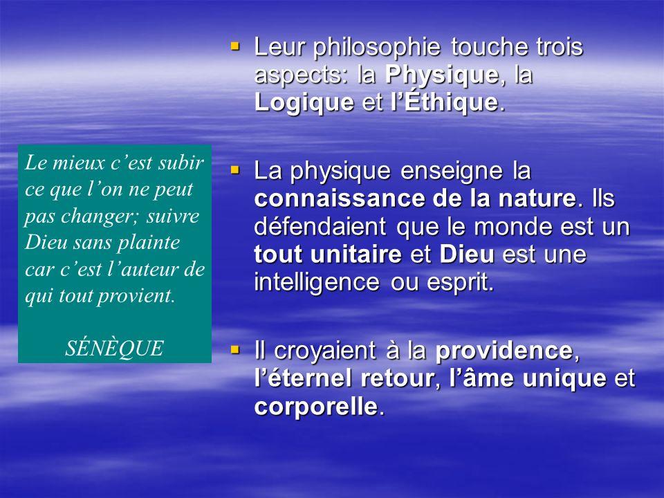 Leur philosophie touche trois aspects: la Physique, la Logique et lÉthique.