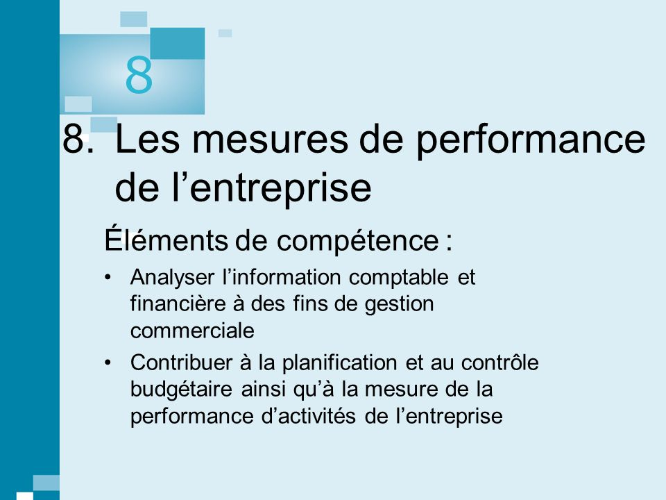 8. Les mesures de performance de lentreprise Éléments de compétence : Analyser linformation comptable et financière à des fins de gestion commerciale