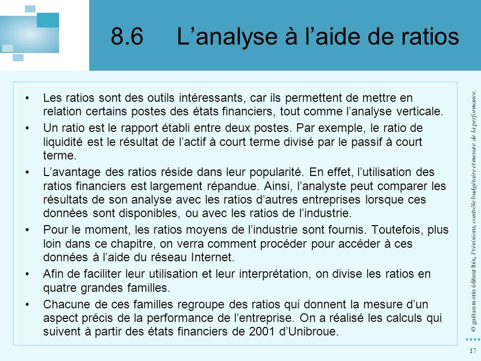 17 © gaëtan morin éditeur ltée, Prévisions, contrôle budgétaire et mesure de la performance. Les ratios sont des outils intéressants, car ils permette
